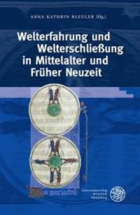 Welterfahrung Und Welterschliessung in Mittelalter Und Fruher Neuzeit