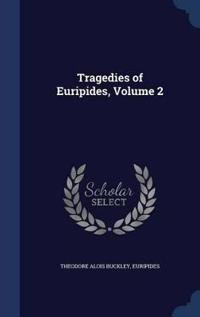Tragedies of Euripides; Volume 2