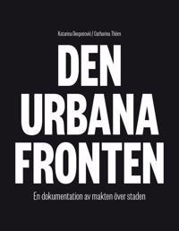 Den urbana fronten - En dokumentation av makten över staden