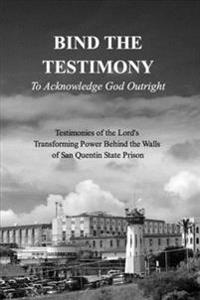 Bind the Testimony - To Acknowledge God Outright