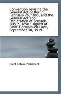 Convention Revising the General Act of Berlin, February 26, 1885, and the General ACT and Declaratio