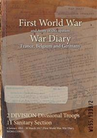 2 DIVISION Divisional Troops 11 Sanitary Section : 9 January 1915 - 30 March 1917 (First World War, War Diary, WO95/1339/2)