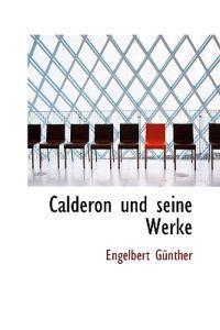 Calderon Und Seine Werke