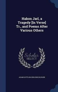 Hakon Jarl, a Tragedy [In Verse] Tr., and Poems After Various Others