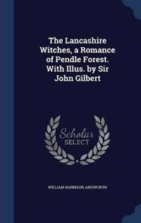 The Lancashire Witches, a Romance of Pendle Forest. with Illus. by Sir John Gilbert