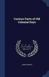 Curious Facts of Old Colonial Days
