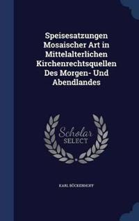 Speisesatzungen Mosaischer Art in Mittelalterlichen Kirchenrechtsquellen Des Morgen- Und Abendlandes