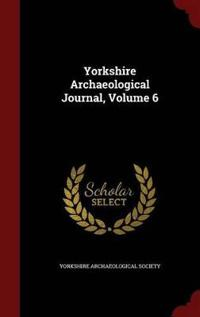 Yorkshire Archaeological Journal; Volume 6