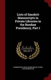 Lists of Sanskrit Manuscripts in Private Libraries in the Bombay Presidency, Part 1