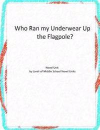 Who Ran My Underwear Up the Flagpole? Novel Unit