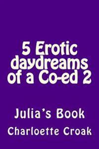 5 Erotic Daydreams of a Co-Ed 2: Julia's Book
