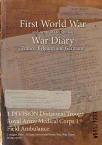 1 DIVISION Divisional Troops Royal Army Medical Corps 1 Field Ambulance : 5 August 1914 - 30 June 1919 (First World War, War Diary, WO95/1257)