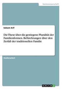 Die These Uber Die Gestiegene Pluralitat Der Familienformen. Befurchtungen Uber Den Zerfall Der Traditionellen Familie