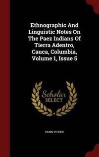 Ethnographic and Linguistic Notes on the Paez Indians of Tierra Adentro, Cauca, Columbia, Volume 1, Issue 5