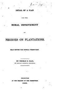 Detail of a Plan for the Moral Improvement of Negroes on Plantations, Read Before the Georgia Presbytery