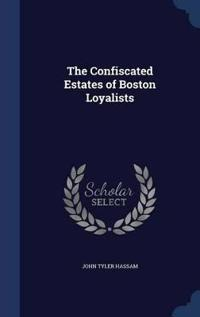 The Confiscated Estates of Boston Loyalists