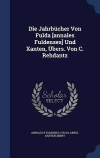 Die Jahrbucher Von Fulda [Annales Fuldenses] Und Xanten, Ubers. Von C. Rehdantz