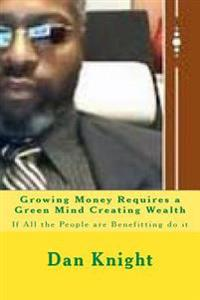 Growing Money Requires a Green Mind Creating Wealth: If All the People Are Benefitting Do It