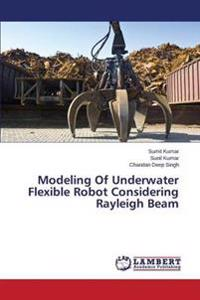 Modeling of Underwater Flexible Robot Considering Rayleigh Beam