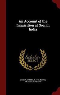 An Account of the Inquisition at Goa, in India