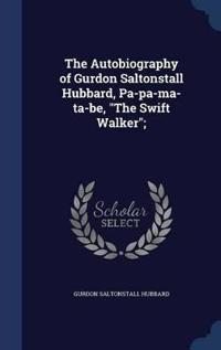 The Autobiography of Gurdon Saltonstall Hubbard, Pa-Pa-Ma-Ta-Be, the Swift Walker;