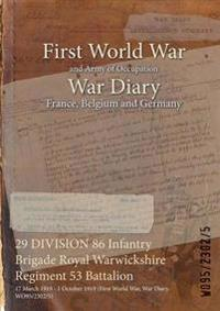 29 DIVISION 86 Infantry Brigade Royal Warwickshire Regiment 53 Battalion : 17 March 1919 - 1 October 1919 (First World War, War Diary, WO95/2302/5)