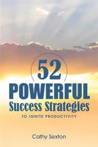 52 Powerful Success Strategies: To Ignite Productivity