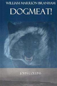 William Marrion Branham: Dogmeat!