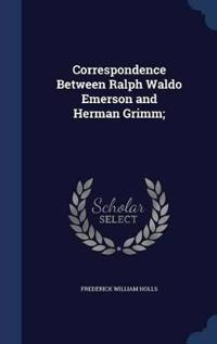 Correspondence Between Ralph Waldo Emerson and Herman Grimm;