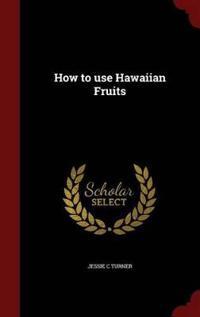 How to Use Hawaiian Fruits