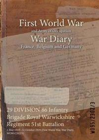 29 DIVISION 86 Infantry Brigade Royal Warwickshire Regiment 51st Battalion : 1 May 1919 - 31 October 1919 (First World War, War Diary, WO95/2302/3)