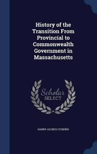 History of the Transition from Provincial to Commonwealth Government in Massachusetts