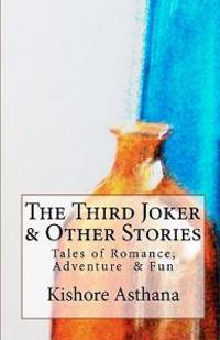 The Third Joker & Other Stories: Short Stories to Tickle the Heart and Mind
