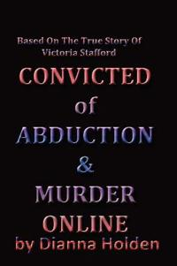 Convicted of Murder & Abduction Online
