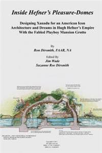 Inside Hefner's Pleasure-Domes: Designing Xanadu for an American Icon - Architecture and Dreams in Hugh Hefner's Empire - With the Fabled Playboy Mans