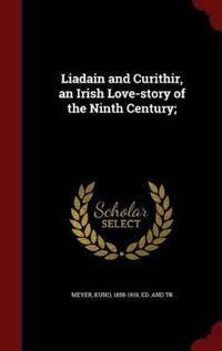 Liadain and Curithir, an Irish Love-Story of the Ninth Century;