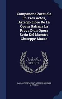 Campanone Zarzuela En Tres Actos, Arreglo Libre de La Opera Italiana La Prova D'Un Opera Seria del Maestro Giuseppe Mazza