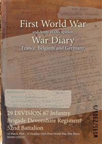 29 DIVISION 87 Infantry Brigade Devonshire Regiment 52nd Battalion : 10 March 1919 - 31 October 1919 (First World War, War Diary, WO95/2305/5)
