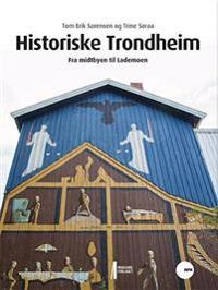 Historiske Trondheim: fra midtbyen til Lademoen