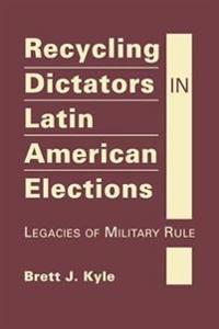 Recycling Dictators in Latin American Elections