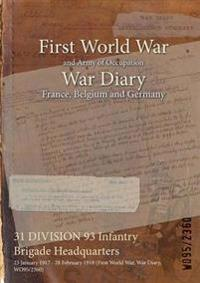 31 DIVISION 93 Infantry Brigade Headquarters : 23 January 1917 - 28 February 1919 (First World War, War Diary, WO95/2360)