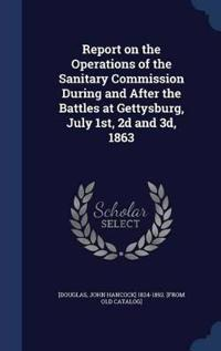 Report on the Operations of the Sanitary Commission During and After the Battles at Gettysburg, July 1st, 2D and 3D, 1863