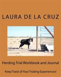 Herding Trial Workbook and Journal: Keep Track of Your Trialing Experiences!