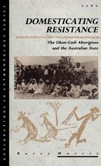Domesticating Resistance: The Dhan-Gadi Aborigines and the Australian State
