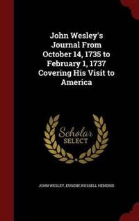 John Wesley's Journal from October 14, 1735 to February 1, 1737 Covering His Visit to America