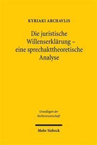 Die Juristische Willenserklarung - Eine Sprechakttheoretische Analyse