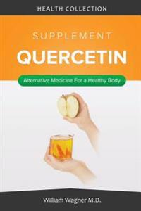 The Quercetin Supplement: Alternative Medicine for a Healthy Body