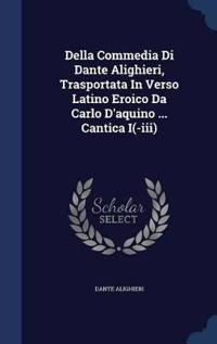 Della Commedia Di Dante Alighieri, Trasportata in Verso Latino Eroico Da Carlo D'Aquino ... Cantica I(-III)