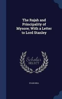 The Rajah and Principality of Mysore; With a Letter to Lord Stanley
