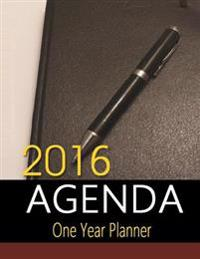 2016 Agenda: One Year Planner. 2016 Agenda Planner to Keep Track of All of Your Activities. Stay Organized and Reduce Stress with T